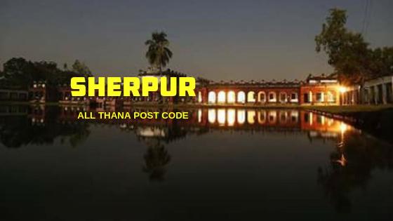Sherpur District – All Thana or Upazila Postcode or Zip Code